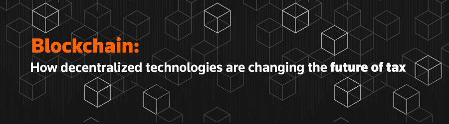 Blockchain: How decentralized technologies are changing the future of tax
